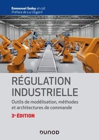 Emmanuel Godoy - Régulation industrielle - 3e éd. - Outils de modélisation, méthodes et architectures de commande.