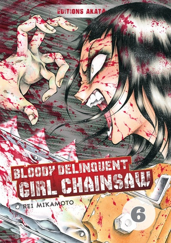 Rei Mikamoto - Bloody Delinquent Girl Chainsaw Tome 6 : .