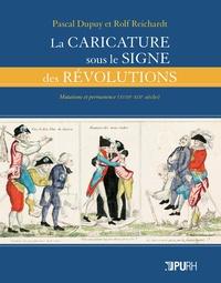 Reicha Dupuy pascal et Rolf Reichardt - La caricature sous le signe de la revolution. formules figurees et fi liations du xviiie au xixe sie - Formules figurées et filiations du XVIIIe au XIXe siècle.