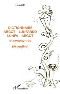 Reinaldo - Dictionnaire argot-lunfardo lunfa-argot et synonymes.