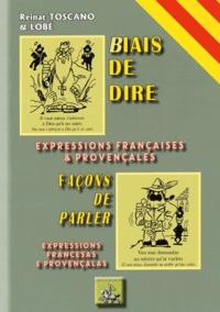 Reinat Toscano et  Lobé - Biais de dire - Façons de parler - Expressions françaises & provençales.