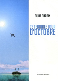 Reine Andrix - Ce terrible jour d'octobre.