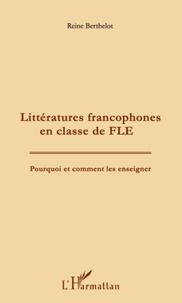 Reine Berthelot - Littératures francophones en classe de FLE - Pourquoi et comment les enseigner.
