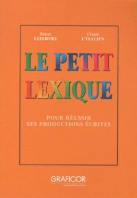 Reine Lefebvre et Claire L'Italien - Le Petit Lexique - Pour réussir ses productions écrites.