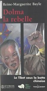 Reine-Marguerite Bayle et  Aide à l'Enfance Tibétaine - Dolma la rebelle - Suivi de Le Tibet sous la botte chinoise.
