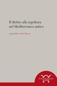 Reine-marie Bérard - Il diritto alla sepoltura nel Mediterraneo antico.