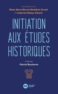 Reine-marie Bérard et Bénédicte Girault - Initiation aux études historiques.