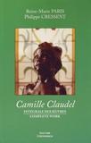 Reine-Marie Paris et Philippe Cressent - Camille Claudel - Intégrale des oeuvres.