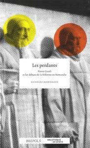 Reinhard Bodenmann - Les perdants - Pierre Caroli et les débuts de la Réforme en Romandie.