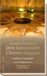 Reinhard Lettmann: Dem kommenden Christus entgegen - Geistliche Gedanken und Meditationen.