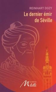 Reinhart Dozy - Le dernier émir de Séville.