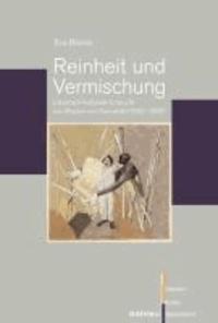 Reinheit und Vermischung - Literarisch-kulturelle Entwürfe von »Rasse« und Sexualität (1900-1930).
