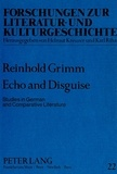 Reinhold Grimm - Echo and Disguise - Studies in German and Comparative Literature.