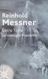 Reinhold Messner - Cerro Torre - La montagne impossible.