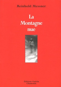 Reinhold Messner - La Montagne nue.