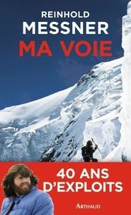 Reinhold Messner - Ma voie - Bilan d'un explorateur de limites.