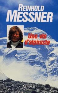 Reinhold Messner - Une vie d'alpiniste.