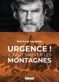 Reinhold Messner - Urgence ! Il faut sauver les montagnes.