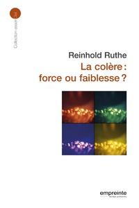 Reinhold Ruthe - La colère : force ou faiblesse ?.