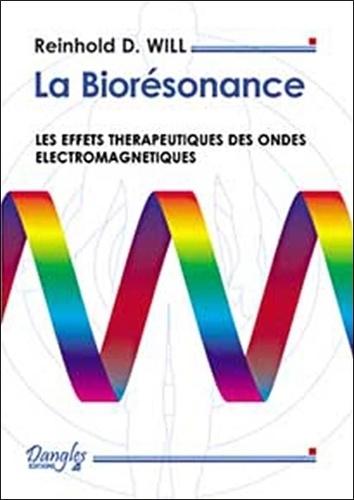Reinhold Will - La Biorésonance - Les effets thérapeutiques des ondes électromagnétiques.