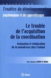 Reint-H Geuze - Le trouble de l'acquisition de la coordination - Evaluation et rééducation de la maladresse chez l'enfant.