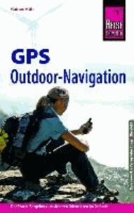 Reise Know-How: GPS Outdoor Navigation - Der Praxis-Ratgeber zum sicheren Orientieren im Gelände.