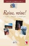 Reise, reise! - Ausflüge, Fahrten, Impressionen - Ausgabe 2013.