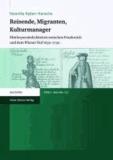 Reisende, Migranten, Kulturmanager - Mittlerpersönlichkeiten zwischen Frankreich und dem Wiener Hof 1630-1730.