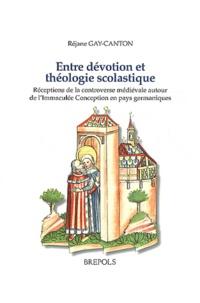 Réjane Gay-canton - Entre dévotion et théologie scolastique - Réceptions de la controverse médiévale autour de l'Immaculée Conception en pays germaniques.