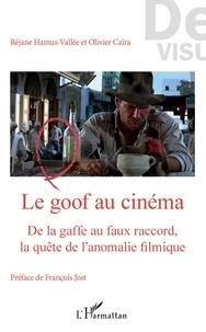 Réjane Hamus-Vallée et Olivier Caïra - Le goof au cinéma - De la gaffe au faux raccord, la quête de l'anomalie filmique.