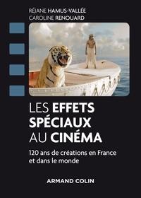 Réjane Hamus-Vallée et Caroline Renouard - Les effets spéciaux au cinéma - 120 ans de créations en France et dans le monde.