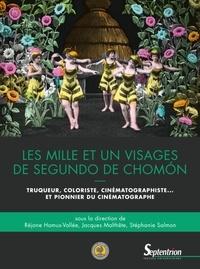 Réjane Hamus-Vallée et Jacques Malthête - Les mille et un visages de Segundo de Chomón - Truqueur, coloriste, cinématographiste… et pionnier du cinématographe.
