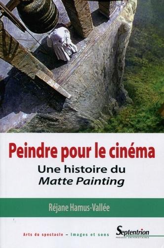 Peindre pour le cinéma. Une histoire du Matte Painting