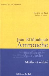 Réjane Le Baut - Jean El-Mouhoub Amrouche 1906-1962 - Mythe et réalité.