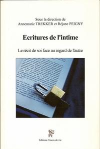 Réjane Peigny et Annemarie Trekker - Ecritures de l'intime - Le récit de soi face au regard de l'autre.