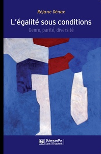 Réjane Sénac - L'égalité sous conditions - Genre, parité, diversité.