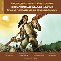 Réjean Roy et Serena M. Sock - Glooscap, les castors et le mont Sugarloaf / Klu'skap Kopitk Aqq Sugarloaf Mountain / Glooscap, the Beavers and the Sugarloaf Mountain.