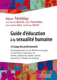 Réjean Tremblay et Nicolas Brunot - Guide d'éducation à la sexualité humaine à l'usage des professionnels - Accompagnement à la vie affective et sexuelle, un droit tout au long de la vie : enfants, adolescents, adultes, séniors, personnes en situation de handicap.