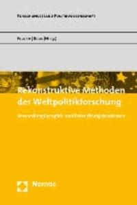 Rekonstruktive Methoden der Weltpolitikforschung - Anwendungsbeispiele und Entwicklungstendenzen.
