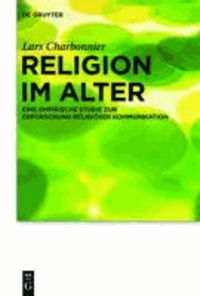 Religion im Alter - Eine empirische Studie zur Erforschung religiöser Kommunikation.