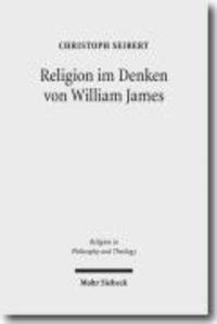 Religion im Denken von William James - Eine Interpretation seiner Philosophie.
