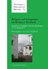 Religion und Integration im Moskauer Russland - Konzepte und Praktiken, Potentiale und Grenzen im 14.-17. Jahrhundert.
