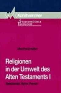Religionen in der Umwelt des Alten Testaments I - Babylonier, Syrer, Perser.