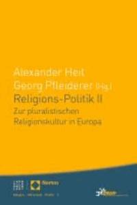 Religions-Politik II - Zur pluralistischen Religionskultur in Europa.