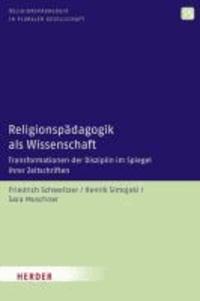 Religionspädagogik als Wissenschaft - Transformationen der Disziplin im Spiegel ihrer Zeitschriften.