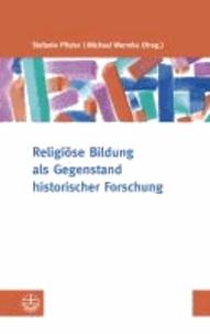 Religiöse Bildung als Gegenstand historischer Forschung.