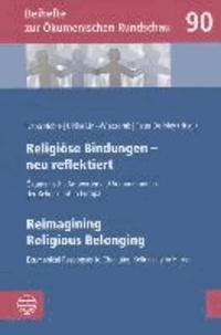Religiöse Bindungen - neu reflektiert | Reimagining Religious Belonging - Ökumenische Antworten auf Veränderungen der Religiosität in Europa | Ecumenical Responses to Changing Religiosity in Europe.