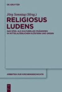 Religiosus Ludens - Das Spiel als kulturelles Phänomen in mittelalterlichen Klöstern und Orden.