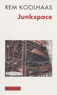 Rem Koolhaas - Junkspace - Repenser radicalement l'espace urbain.