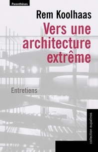 Rem Koolhaas - Vers une architecture extrême.